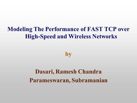 Modeling The Performance of FAST TCP over High-Speed and Wireless Networks by Dasari, Ramesh Chandra Parameswaran, Subramanian.