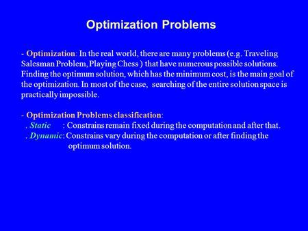 Optimization Problems - Optimization: In the real world, there are many problems (e.g. Traveling Salesman Problem, Playing Chess ) that have numerous possible.