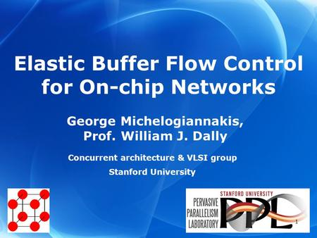 George Michelogiannakis, Prof. William J. Dally Concurrent architecture & VLSI group Stanford University Elastic Buffer Flow Control for On-chip Networks.