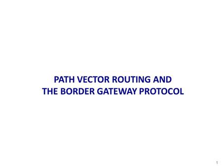 PATH VECTOR ROUTING AND THE BORDER GATEWAY PROTOCOL 1.