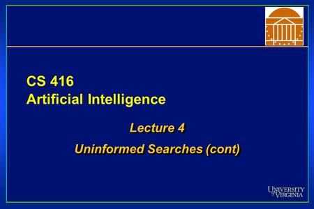 CS 416 Artificial Intelligence Lecture 4 Uninformed Searches (cont) Lecture 4 Uninformed Searches (cont)