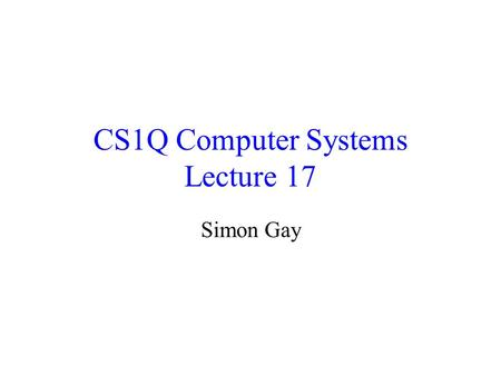 CS1Q Computer Systems Lecture 17 Simon Gay. Lecture 17CS1Q Computer Systems - Simon Gay2 The Layered Model of Networks It is useful to think of networks.