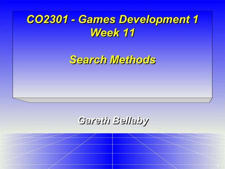 1 CO2301 - Games Development 1 Week 11 Search Methods Gareth Bellaby.