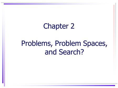 Chapter 2 Problems, Problem Spaces, and Search?