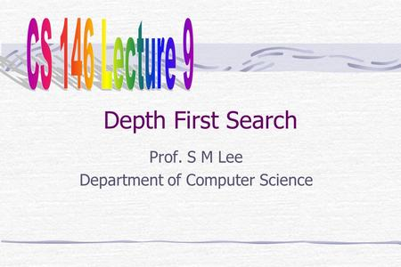 Depth First Search Prof. S M Lee Department of Computer Science.