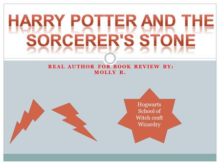 REAL AUTHOR FOR BOOK REVIEW BY: MOLLY B. Hogwarts School of Witch craft Wizardry.