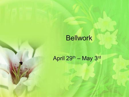 Bellwork April 29 th – May 3 rd. Bellwork 4/29/13 Put eight x's into this 8-by-8 grid so that no two x's are in line with each other vertically, horizontally,