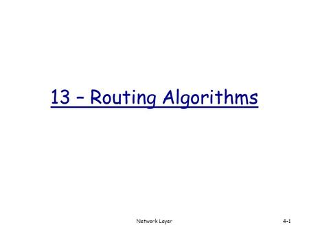 13 – Routing Algorithms Network Layer.