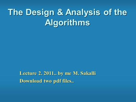 The Design & Analysis of the Algorithms Lecture 2. 2011.. by me M. Sakalli Download two pdf files..
