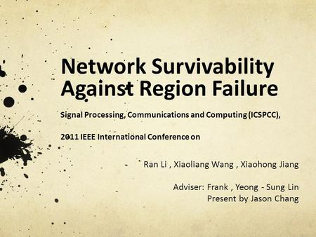 Network Survivability Against Region Failure Signal Processing, Communications and Computing (ICSPCC), 2011 IEEE International Conference on Ran Li, Xiaoliang.