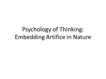 Psychology of Thinking: Embedding Artifice in Nature.