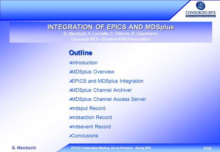 1/15 G. Manduchi EPICS Collaboration Meeting, Aix-en-Provence, Spring 2010 INTEGRATION OF EPICS AND MDSplus G. Manduchi, A. Luchetta, C. Taliercio, R.