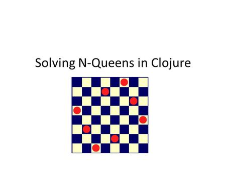 Solving N-Queens in Clojure. The N-Queens Problem The classic 8-queens problem is that of placing 8 queens on a chessboard so that no pair is attacking.