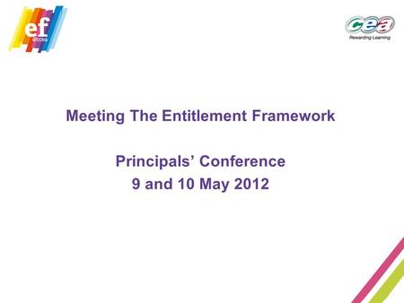 Meeting The Entitlement Framework Principals' Conference 9 and 10 May 2012.