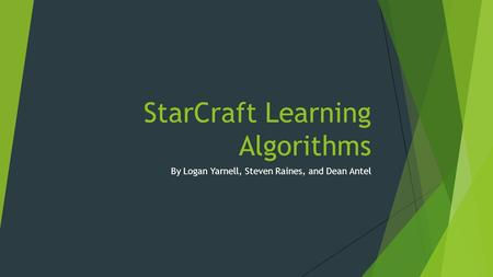 StarCraft Learning Algorithms By Logan Yarnell, Steven Raines, and Dean Antel.