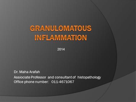 Dr. Maha Arafah Assiociate Professor and consultant of histopathology Office phone number: 011-4671067 2014.