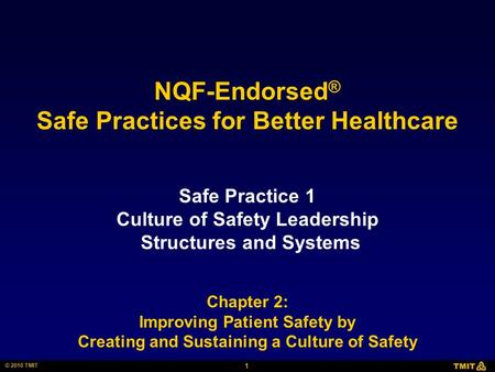 1 © 2010 TMIT NQF-Endorsed ® Safe Practices for Better Healthcare Safe Practice 1 Culture of Safety Leadership Structures and Systems Chapter 2: Improving.
