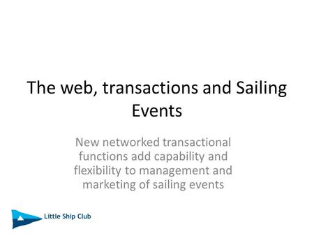 The web, transactions and Sailing Events New networked transactional functions add capability and flexibility to management and marketing of sailing events.