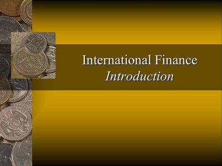 International Finance Introduction 2 Today's Objectives Understand the syllabus and how it works Understand my goals for this course (teaching and learning.