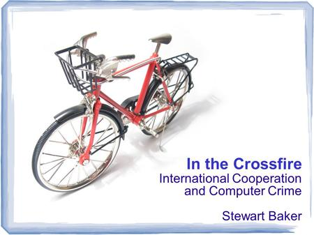 In the Crossfire International Cooperation and Computer Crime Stewart Baker.