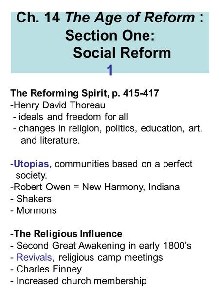 Ch. 14 The Age of Reform : Section One: Social Reform 1 The Reforming Spirit, p. 415-417 -Henry David Thoreau - ideals and freedom for all - changes in.