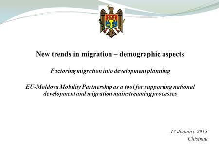 New trends in migration – demographic aspects Factoring migration into development planning EU-Moldova Mobility Partnership as a tool for supporting national.