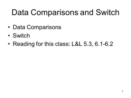 1 Data Comparisons and Switch Data Comparisons Switch Reading for this class: L&L 5.3, 6.1-6.2.