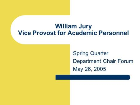 William Jury Vice Provost for Academic Personnel Spring Quarter Department Chair Forum May 26, 2005.