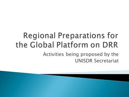 Activities being proposed by the UNISDR Secretariat.