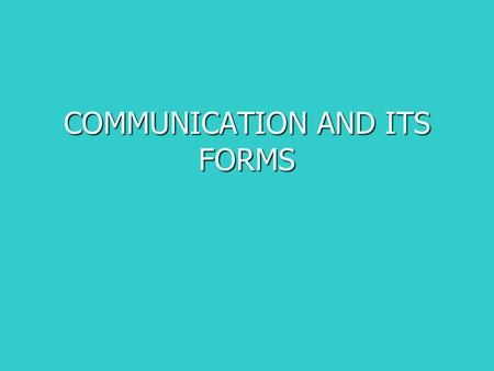 COMMUNICATION AND ITS FORMS. Communication - definition the process by which people exchange information or express their thoughts and feelings the process.
