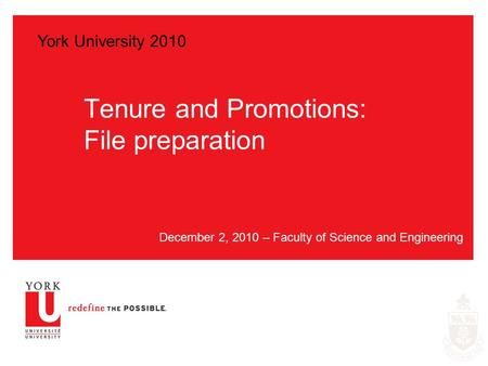 Tenure and Promotions: File preparation December 2, 2010 – Faculty of Science and Engineering York University 2010.