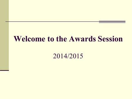 Welcome to the Awards Session 2014/2015. The Life of a Scientist Write grant Get money Do experiments Analyze results Write papers REPEAT OFTEN!