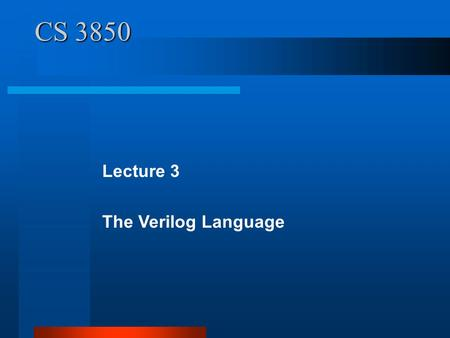 CS 3850 Lecture 3 The Verilog Language. 3.1 Lexical Conventions The lexical conventions are close to the programming language C++. Comments are designated.