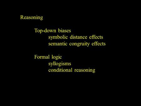 Reasoning Top-down biases symbolic distance effects semantic congruity effects Formal logic syllogisms conditional reasoning.