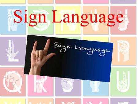 Sign Language. Sign languages is a language where one can express oneself with combinations of hand shapes, palm orientations( 方向 ), movements of the.