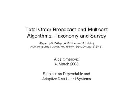 Total Order Broadcast and Multicast Algorithms: Taxonomy and Survey (Paper by X. Défago, A. Schiper, and P. Urbán) ACM computing Surveys, Vol. 36,No 4,