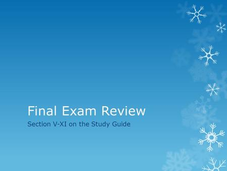 Final Exam Review Section V-XI on the Study Guide.