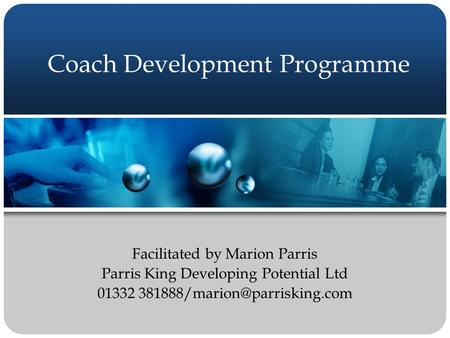 Coach Development Programme Facilitated by Marion Parris Parris King Developing Potential Ltd 01332
