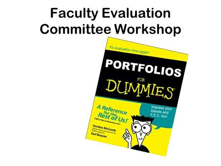 Faculty Evaluation Committee Workshop. Overview Evaluation Timeline Portfolio as a Whole Portfolio Organization –Teaching –Service (Students, College,