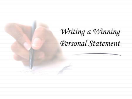 Writing a Winning Personal Statement. There are 3 basic kinds of Personal Statements 1.Education: Used for getting into college. 2.Career: Cover letters.