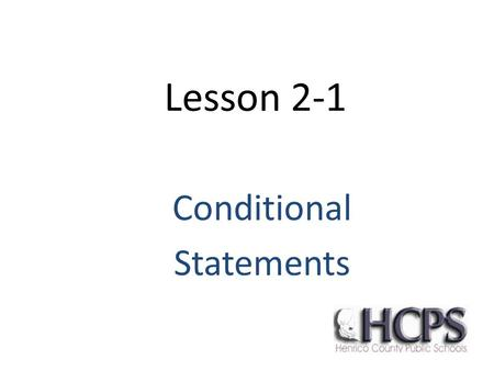 Lesson 2-1 Conditional Statements. Conditional Statement Defn. A conditional statement is a statement that can be written as an if- then statement. That.