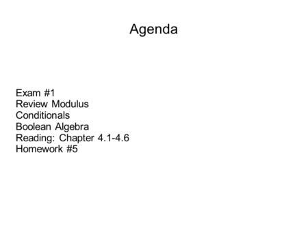 Agenda Exam #1 Review Modulus Conditionals Boolean Algebra Reading: Chapter 4.1-4.6 Homework #5.