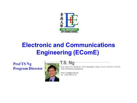 Electronic and Communications Engineering (EComE) Prof TS Ng Program Director.