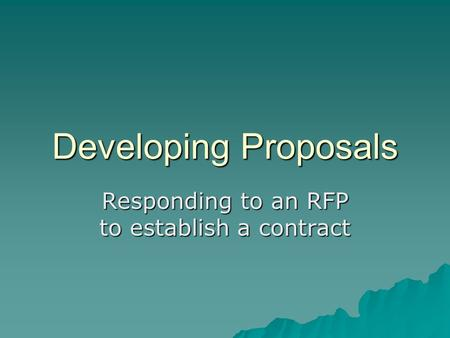Developing Proposals Responding to an RFP to establish a contract.