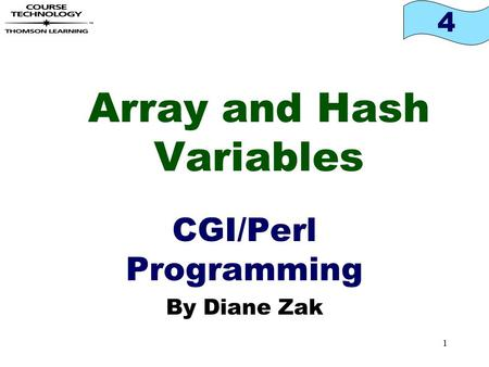 4 1 Array and Hash Variables CGI/Perl Programming By Diane Zak.