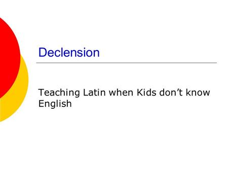 Declension Teaching Latin when Kids don't know English.
