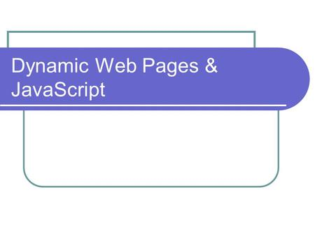 Dynamic Web Pages & JavaScript. Dynamic Web Pages Dynamic = Change Dynamic Web Pages are web pages that change. More than just moving graphics around.