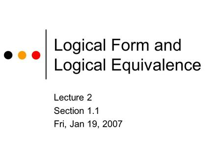 Logical Form and Logical Equivalence Lecture 2 Section 1.1 Fri, Jan 19, 2007.