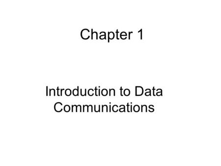 Introduction to Data Communications Chapter 1. DATA COMM Development of PC –Tremendous changes in sciences, industry,education etc –No more domain of.