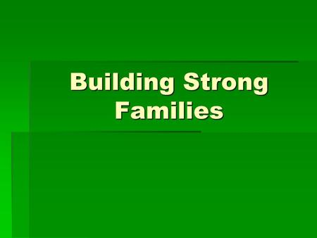 Building Strong Families. What is the definition of FAMILY?  2 or more adults related by blood, marriage, or affiliation who cooperate economically,